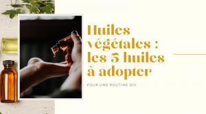 Huiles végétales les 5 huiles à adopter