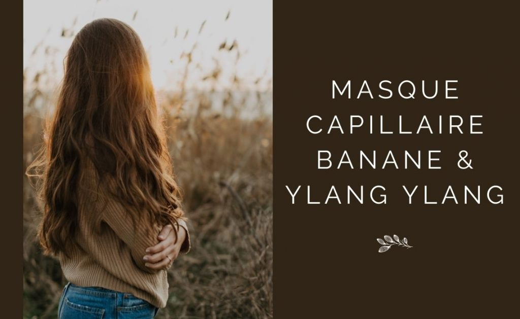 Recette du masque capillaire banane Ylang Ylang